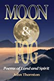 Moon & Fog: Poems of Land and Spirit