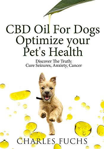 CBD Oil For Dogs Optimize Your Pet's Health: Discover The Truth: Cure Seizures, Anxiety, Cancer (Best Cat Breeds For People With Allergies)