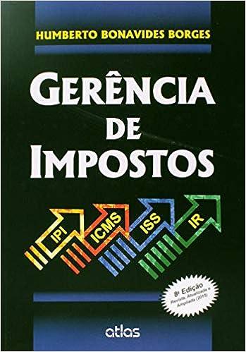 Gerência De Impostos  Ipi, Icms, Iss E Ir - 9788522493043 - Livros na  Amazon Brasil 252b5725fd