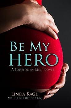 Be My Hero (Forbidden Men Book 3) by [Kage, Linda]
