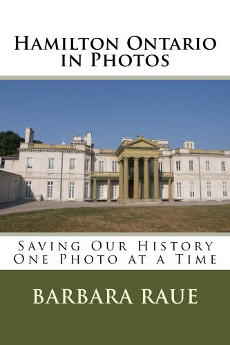 Hamilton Ontario in Photos, Saving Our History One Photo at a Time (Cruising Ontario Book 3)