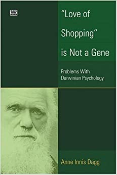 Love of Shopping is Not a Gene: Problems With Darwinian Psychology by Anne Innis Dagg (2004-09-01)