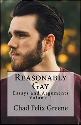 reasonably gay essays and arguments volume chad felix  reasonably gay essays and arguments volume 1 chad felix greene 9781545597255 com books