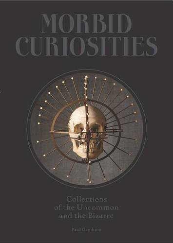 Morbid Curiosities: Collections of the Uncommon and the