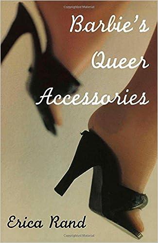Téléchargement gratuit d'ebooks complets en pdf Barbie's Queer Accessories (Series Q) 082231620X PDF MOBI by Erica Rand