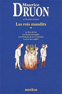 Les Rois maudits, Intégrale 1 : Le Roi de fer ; La Reine étranglée ; Les Poisons de la Couronne ; La Loi des mâles par Druon