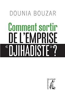 Comment sortir de l'emprise 'djihadiste' ? par Bouzar