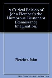 A Critical Edition of John Fletcher's the Humorous Lieutenant (Renaissance Imagination)