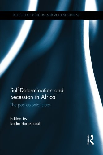 Self-Determination and Secession in Africa: The Post-Colonial State (Routledge Studies in African Development)
