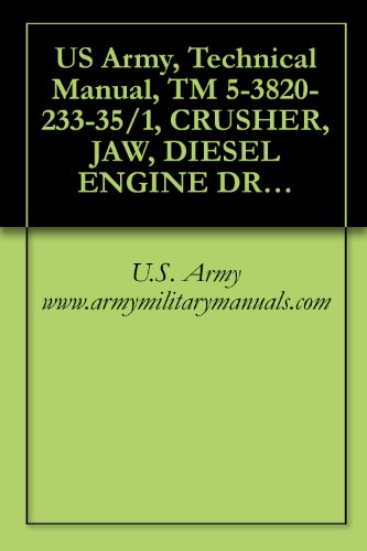 US Army, Technical Manual, TM 5-3820-233-35/1, CRUSHER, JAW, DIESEL ENGINE DRIVEN, SEMITRAILER MTD, 35-TON PER CAPACITY (IOWA...