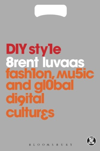 DIY Style: Fashion, Music and Global Digital Cultures (Dress, Body, Culture)
