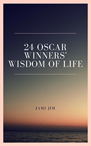 24 Oscar Winners' Wisdom of Life: Oscar Winners Quotes: Winning For Life on success, living, philosophy, wisdom, Happiness