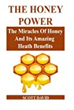 LIMITED TIME OFFER! Hurry, before this promo period ends! Get this Amazon book at the discounted price now! THE HONEY POWER: The Miracles Of Honey And Its Amazing Health Benefits (Use Honey Natural Remedies For Health, Beauty And More…) THE HONEY POW...