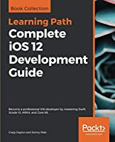Complete iOS 12 Development Guide Front Cover