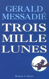 Trois Mille Lunes par Gerald Messadié