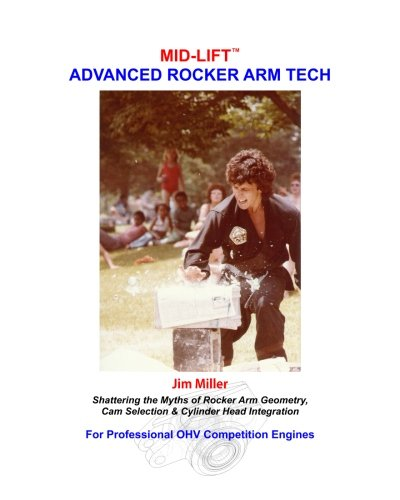 MID-LIFT Advanced Rocker Arm Tech, by Jim Miller: Shattering the Myths of Rocker Arm Geometry, Cam Selection & Cylinder Head Integration ()