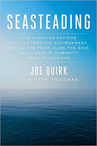 Enrich the Poor and Liberate Humanity from Politicians Seasteading: How Floating Nations Will Restore the Environment Cure the Sick