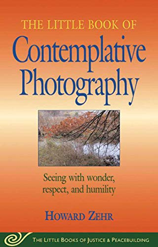 Little Book of Contemplative Photography: Seeing With Wonder, Respect And Humility (Little Books of Justice & Peaceb
