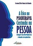 img - for etica na Psicoterapia Centrada na Pessoa, A: O Lugar da Alteridade na Relacao Terapeutica book / textbook / text book