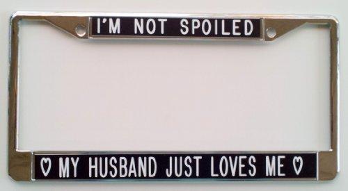 I'm Not Spoiled...My Husband Just Loves Me-black-License Plate Frame