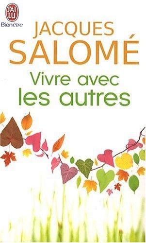 Vivre avec les autres Poche – 23 février 2009 Jacques Salome J' ai lu 2290010421 Philosophie