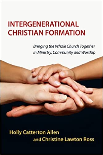 Intergenerational Christian Formation: Bringing the Whole