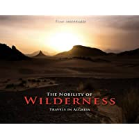 The Nobility of Wilderness: Travels in Algeria