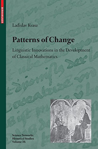Patterns of Change: Linguistic Innovations in the Development of Classical Mathematics (Science Networks. Historical Stu