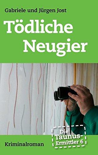 Die Taunus-Ermittler Band 6 - Tödliche Neugier: Kriminalroman