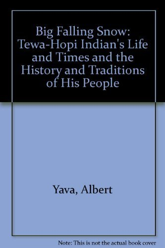 Big Falling Snow: A Tewa-Hopi Indian's Life and Times and the History and Traditions of His People by Albert Yava (1992-04-03)