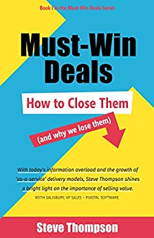 Must-Win Deals: How To Close Them (And Why We Lose Them) by [Thompson, Steve]