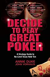 Decide to Play Great Poker: A Strategy Guide to No-Limit Texas Hold ''Em