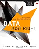 Data Just Right : Introduction to Large-Scale Data and Analytics, Manoochehri, Michael, 0321898656