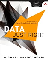 Data Just Right: Introduction to Large-Scale Data & Analytics Front Cover