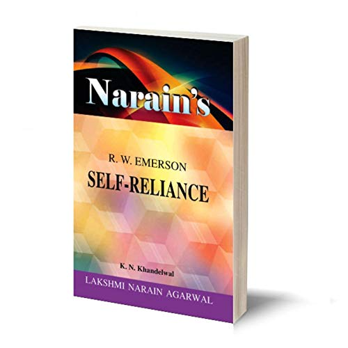 Narain's Self Reliance *(English): R.W. EMERSON [Paperback] K.N. Khandelwal-Text with Paraphrase, Word Meanings, Explanations, Long Questions and Answers, Short Answer Questions and Objective Questions