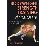 [Bodyweight Strength Training Anatomy] [By: Contreras, Bret] [September, 2013]