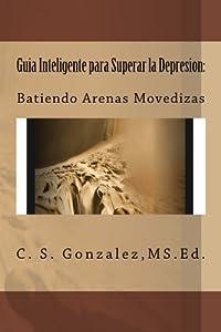 Guia Inteligente para Superar la Depresion:: Batiendo Arenas Movedizas (Spanish Edition)