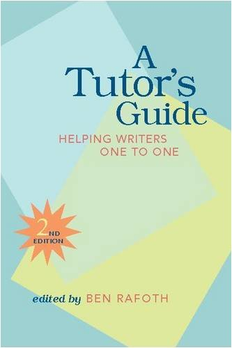 A Tutor's Guide: Helping Writers One To One, Second Edition