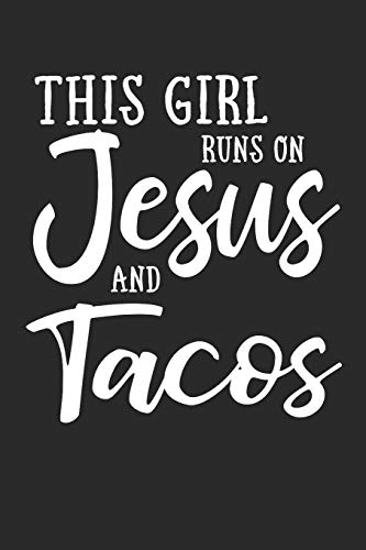This Girl Runs On Jesus And Tacos: Journal, Notebook por N. D.