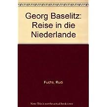 Georg Baselitz: Reise in die Niederlande