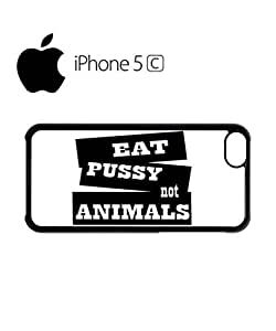 Eat Pussy not Animals Mobile Cell Phone Case Cover iPhone 5c White