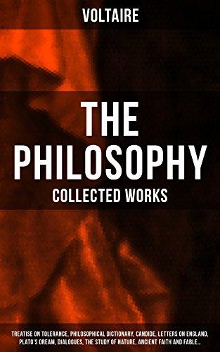 Download for free The Philosophy of Voltaire - Collected Works: Treatise On Tolerance, Philosophical Dictionary, Candide, Letters on England, Plato's Dream, Dialogues, The ... of religion and freedom of expression