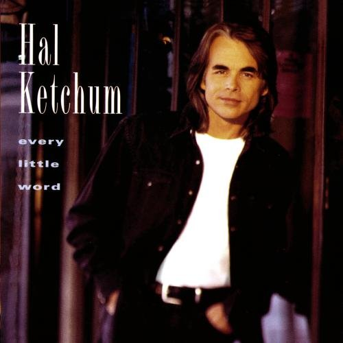 hal ketchum every little word amazon com music every little word