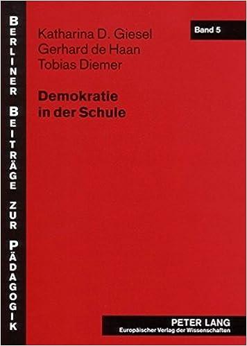 Book Demokratie in Der Schule: Fallstudien Zur Demokratiebezogenen Schulentwicklung ALS Innovationsprozess Berliner Beitraege Zur Paedagogik