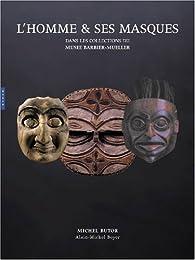 L'homme & ses masques : Chefs-d'oeuvre des musées Barbier-Mueller, Genève et Barcelone par Michel Butor