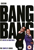 Bang! Bang! - It's Reeves And Mortimer
