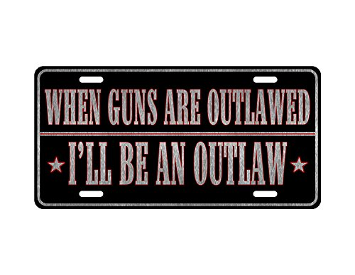 When Guns are Outlawed I'll be an Outlaw License Plate, Auto Tag, Freedom Rights Patriotic 6x12 Aluminum Sign. by zaeshe3536658