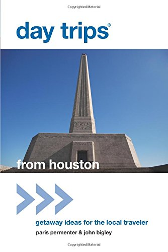 Day Trips® from Houston: Getaway Ideas For The Local Traveler (Day Trips Series)