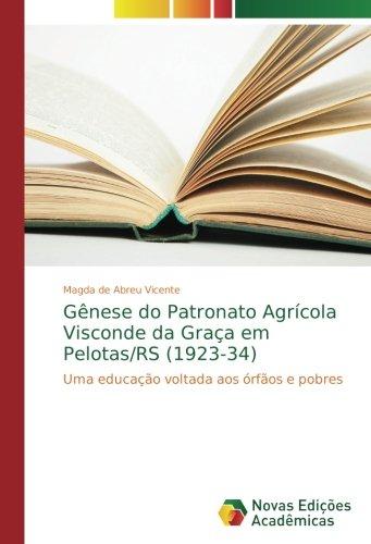 Gênese do Patronato Agrícola Visconde da Graça em Pelotas/RS (1923-34): Uma educação voltada aos órfãos e pobres