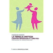 La Famiglia Inattesa. I Genitori Omosessuali e i Loro Figli.